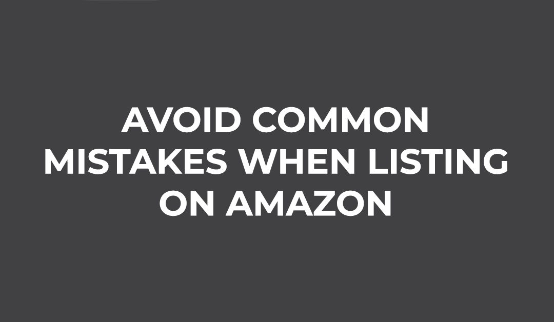 Avoid The Common Mistakes When Listing On Amazon