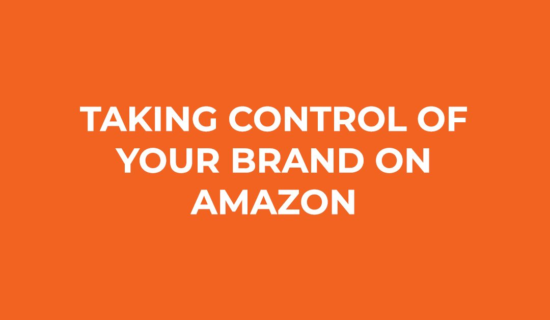 Taking Control of Your Brand on Amazon