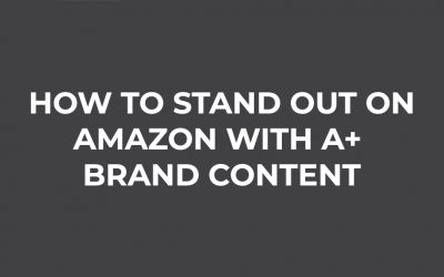 How To Stand Out On Amazon With A+ Brand Content