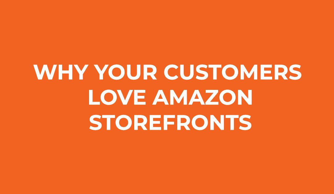 Why Your Customers Love Amazon Storefronts