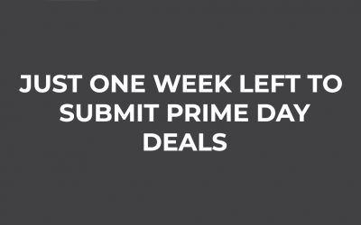 JUST ONE WEEK LEFT TO SUBMIT PRIME DAY DEALS
