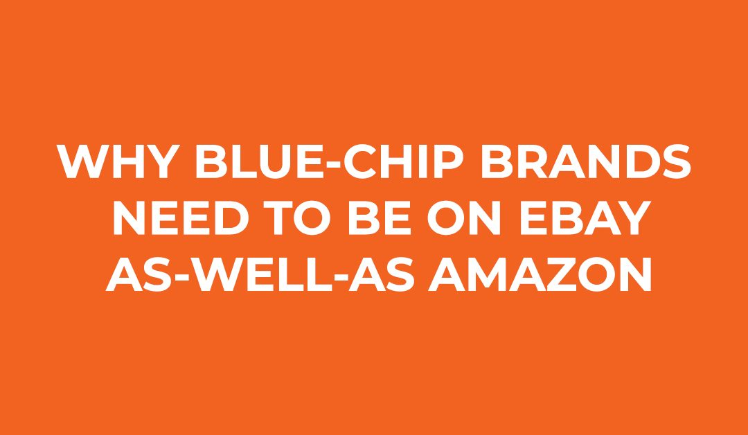 Why Blue-Chip Brands Need to be on eBay as-well-as Amazon